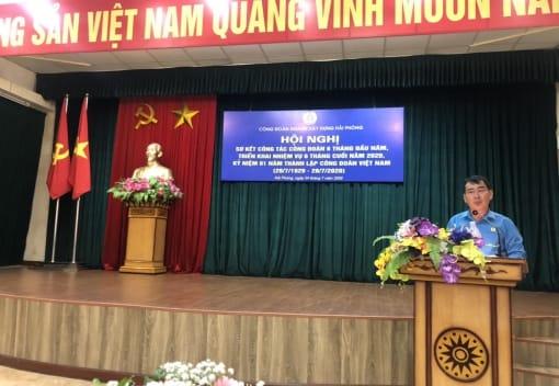 Công đoàn ngành Xây dựng Hải Phòng tổ chức Hội nghị sơ kết 6 tháng đầu năm 2020 và Kỷ niệm 91 năm thành lập Công đoàn Việt Nam (28/7/1929 - 28/7/2020)